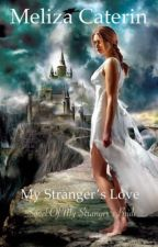 My Stranger's Love [Squel Of My Stranger's Bride] by melizacaterin