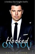 Hooked On You -Jordan/ Jon Knight FanFic/Book One  by nataliasnow84