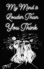 My Mind Is Louder Than You Think by PoeticPoppet