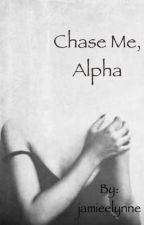 Chase Me , Alpha by jamieelynne