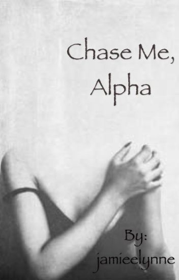 Chase Me , Alpha