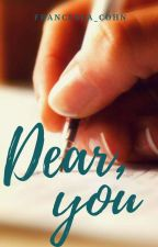 Dear, you. by Francesca_Cohn