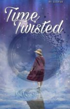 Time Twisted [UNCOMPLETED] by sssafaa