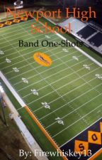 Newport High School Band: One-Shots by Band_Is_Bae14