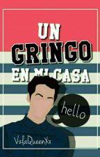 Un Gringo En Mi Casa by VzlaQueenXx