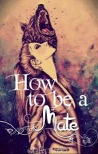 How to be a Mate by o0Kita0o