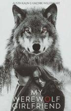 My Werewolf Girlfriend by AustinAndKaedrik