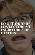 lo que odio de los lectores y escritores de fanfics. by arasstiel