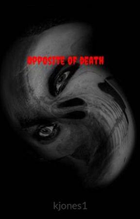Opposite of death by irishbeauty02