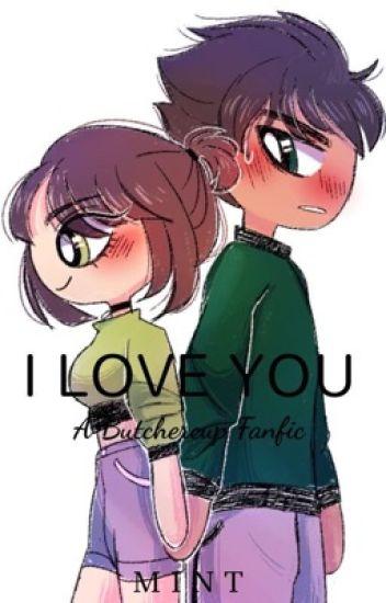 I Love You (a Butchercup fanfic)