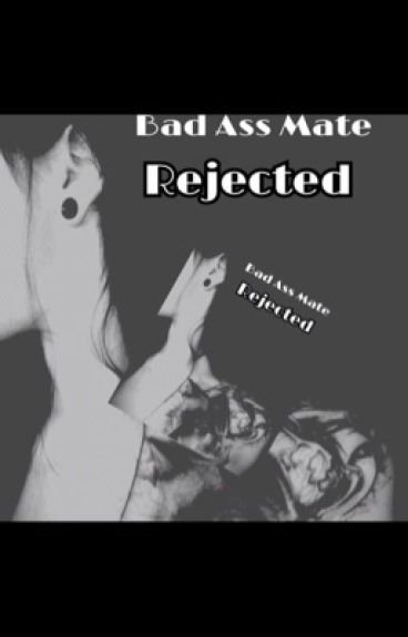 Bad Ass Mate Rejected (On Hold)