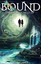 Bound: The Fallen Kingdom (Book One of the Bound trilogy) by RowanLance