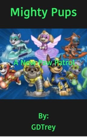 Mighty Pups: A New Paw Patrol - Chapter 1 - Wattpad
