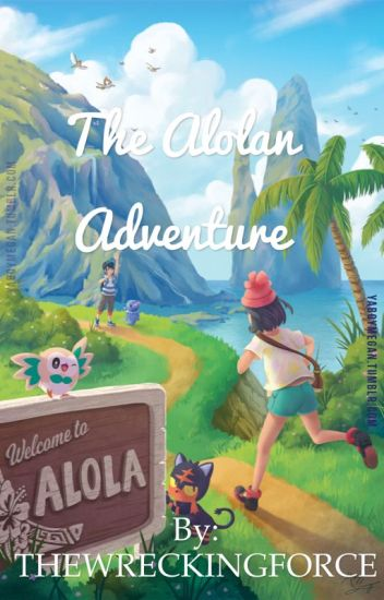 The Alolan Adventure ( Pokémon Sun And Moon X Male Reader ) - THE