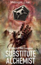 Substitute Alchemist - Bleach X FMA Crossover [On Haitus] by Midnight_Lilac