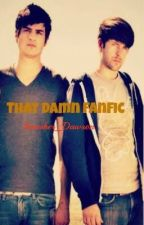 That Damn FanFic {Completed} by Smosher_Dawson