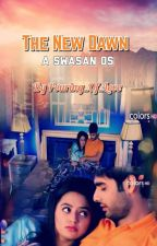 The New Dawn - A Swasan OS [COMPLETED] by Pouring_Of_Love