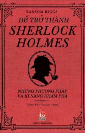 Để Trở Thành Sherlock Holmes - Phần 1: Kỹ năng thám tử:Cách suy luận -  Wattpad