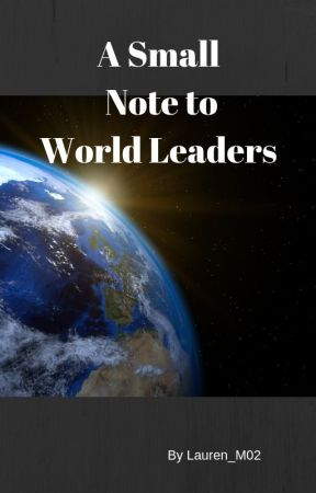 A Small Note to World Leaders by Lauren_M02