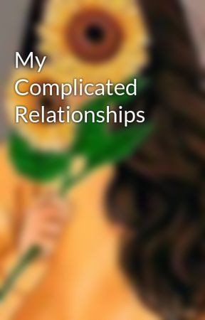 My Complicated Relationships  by MsPoutyBaby