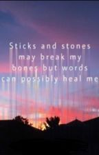 Sticks and stones may break my bones but words can possibly heal me.  by AnxtherChels