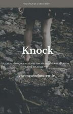 Knock [Non Fanfict]  by seongwoofuturewife_