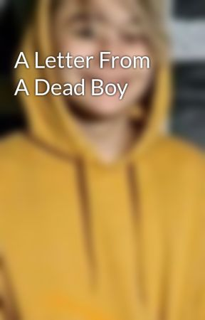 A Letter From A Dead Boy by BAMobsesseed