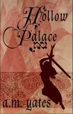 Hollow Palace (Wattpad Exclusive) by am_yates