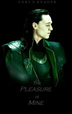 The Pleasure is Mine [Loki x Reader] by susen_girl