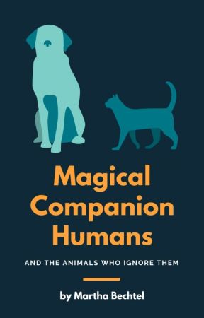 Magical Companion Humans  (and the animals who ignore them) by MarthaBechtel