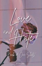 Love and Hate I (Book of One-Shots) by 4D_ALIEN_EMS