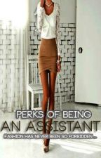 Perks of Being an Assisstant by KidInAnAdultsWorld