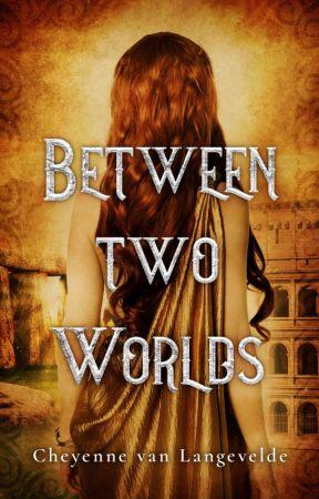 Between Two Worlds [EDITING] by CelticWarriorQueen17