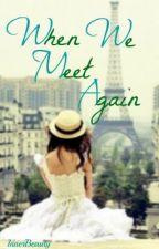 When We Meet Again by InnerBeauty