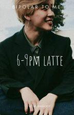 6-9pm Latte- by Bipolartome