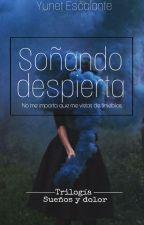 🌸Soñando despierta (Libro #2) Trilogía Sueños & Dolor by Yune_95