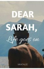 Dear Sarah : Life Goes On (editing) by MKatalee