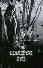 ŁOWCZYNI ŻYĆ /// ZAWIESZONE by juliaewa5