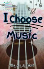 I choose music  by The_one_in_black