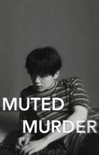 MUTED MURDER. (YOONMIN) ✔️ by SVOONGI