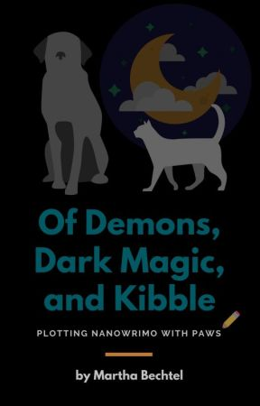 Of Demons, Dark Magic, and Kibble by MarthaBechtel