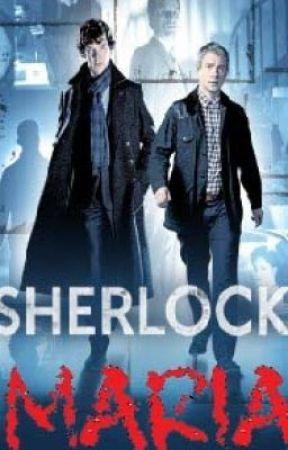 MARIA - A Sherlock Fanfic by MySuperWhoLock