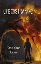 Life is Strange: One Year Later by ScorchedLabyrinth