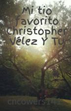 Mi tio favorito Christopher Vélez Y Tu by cncowers141