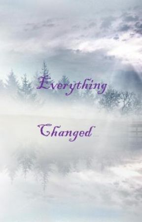 Everything Changed... by Ifyoumust