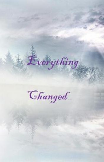 Everything Changed...