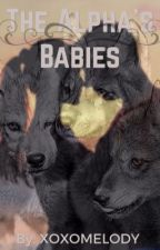 The Alpha's Babies by XOXOMELODY