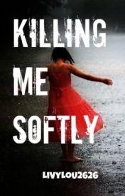 Killing Me Softly by LiVyLoU2626
