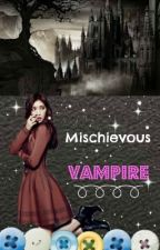 Mischievous Vampire : Completed by IkawnaPeymus