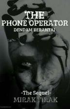 THE PHONE OPERATOR (THE SEQUEL) - DENDAM BERANTAI by MirakTirak
